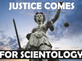 JUSTICE COMES FOR SCIENTOLOGY
